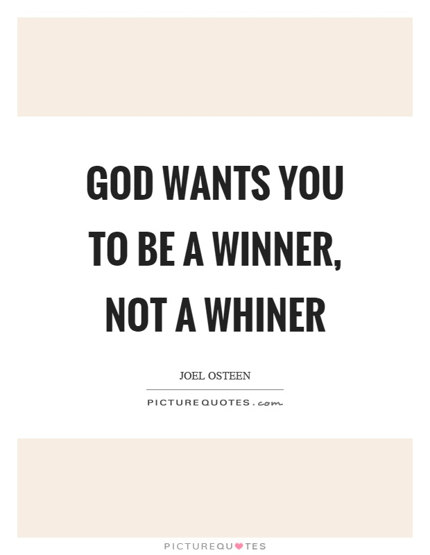 God wants you to be a winner, not a whiner Picture Quote #1
