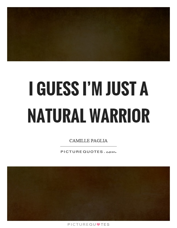 I guess I'm just a natural warrior Picture Quote #1