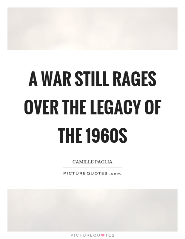 A war still rages over the legacy of the 1960s Picture Quote #1