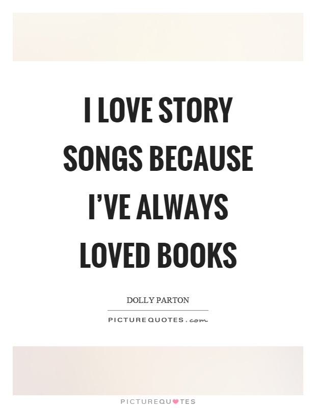 I love story songs because I've always loved books Picture Quote #1