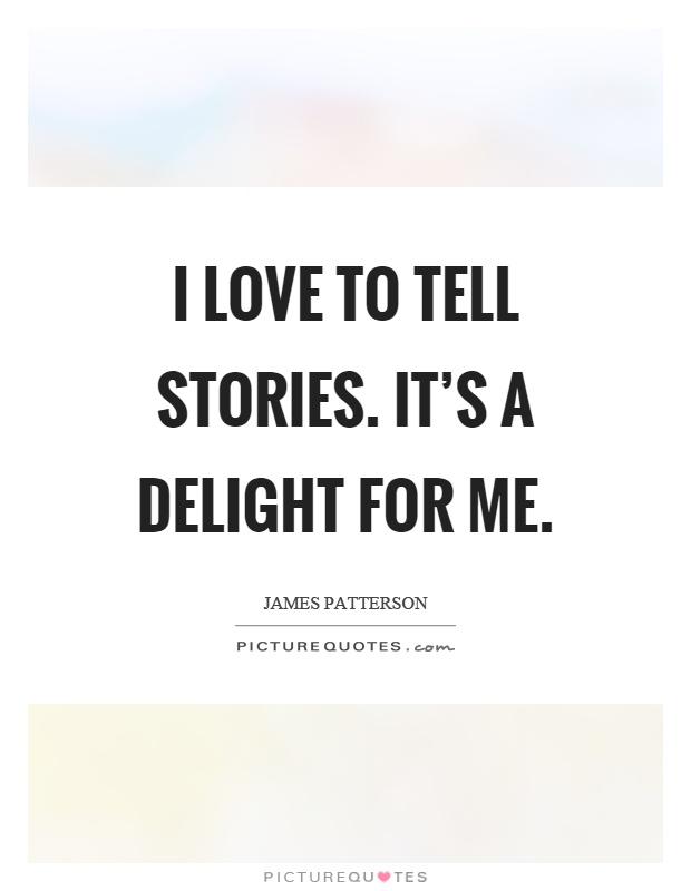 I love to tell stories. It's a delight for me Picture Quote #1