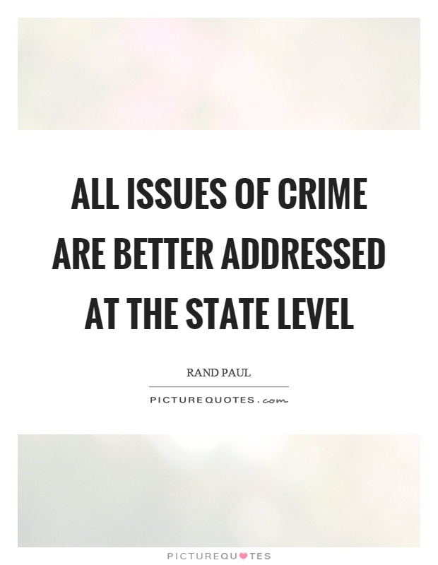All issues of crime are better addressed at the state level Picture Quote #1