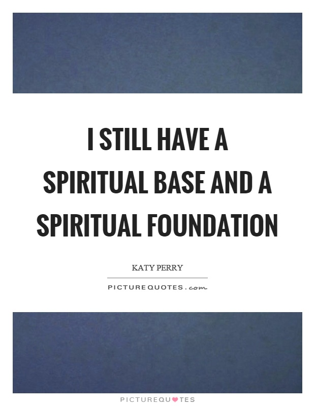 I still have a spiritual base and a spiritual foundation Picture Quote #1