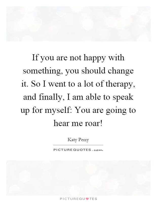 If You Are Not Happy With Something, You Should Change It. So I Went