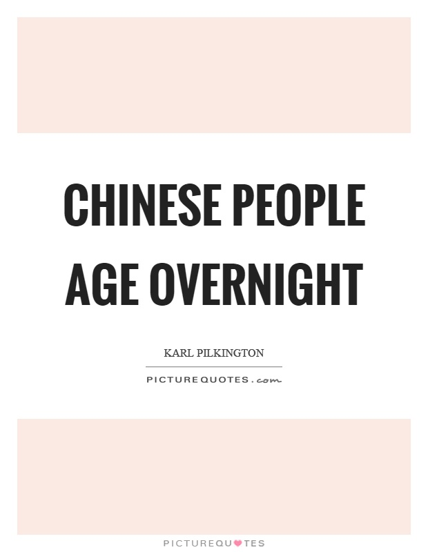 Chinese people age overnight Picture Quote #1
