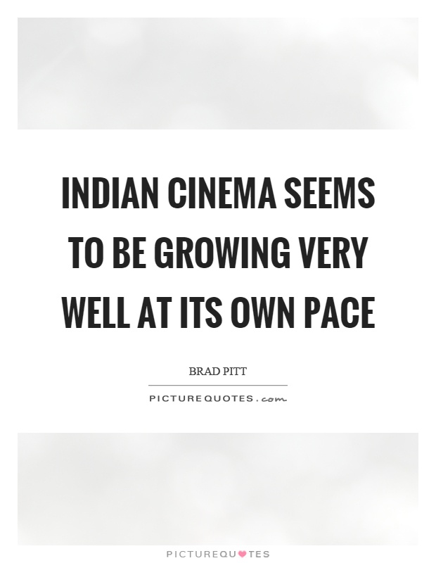 Indian cinema seems to be growing very well at its own pace Picture Quote #1