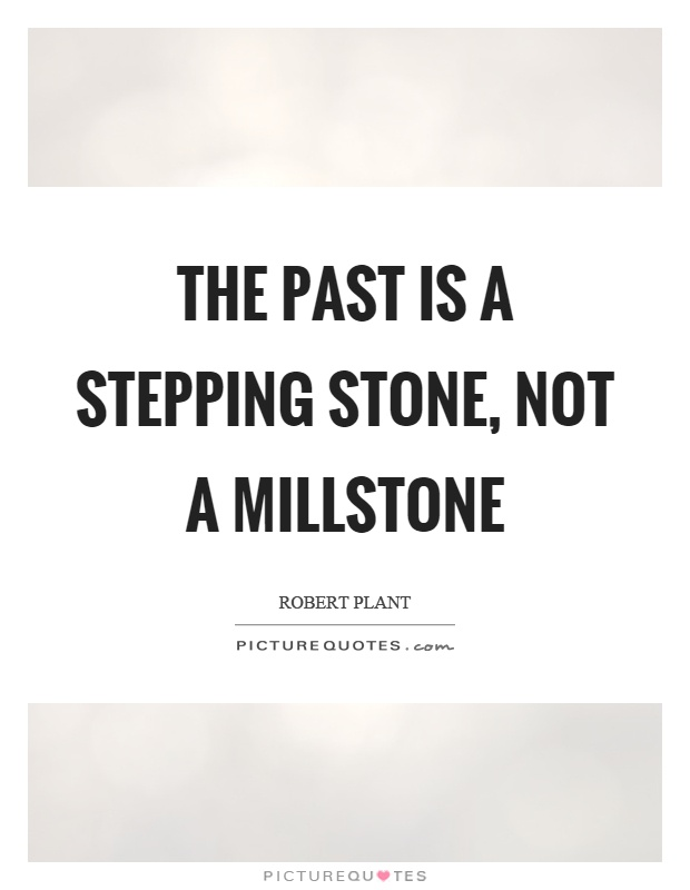 The past is a stepping stone, not a millstone Picture Quote #1