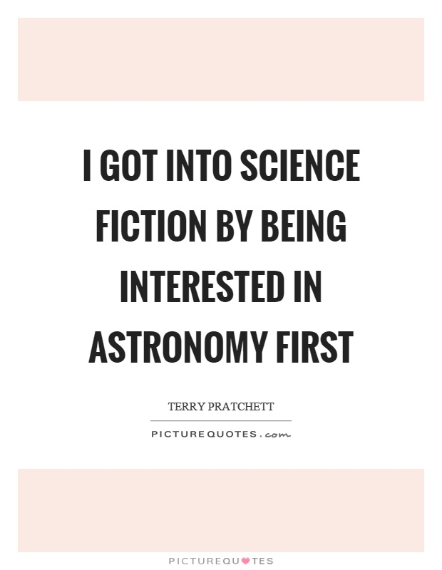 I got into science fiction by being interested in astronomy first Picture Quote #1