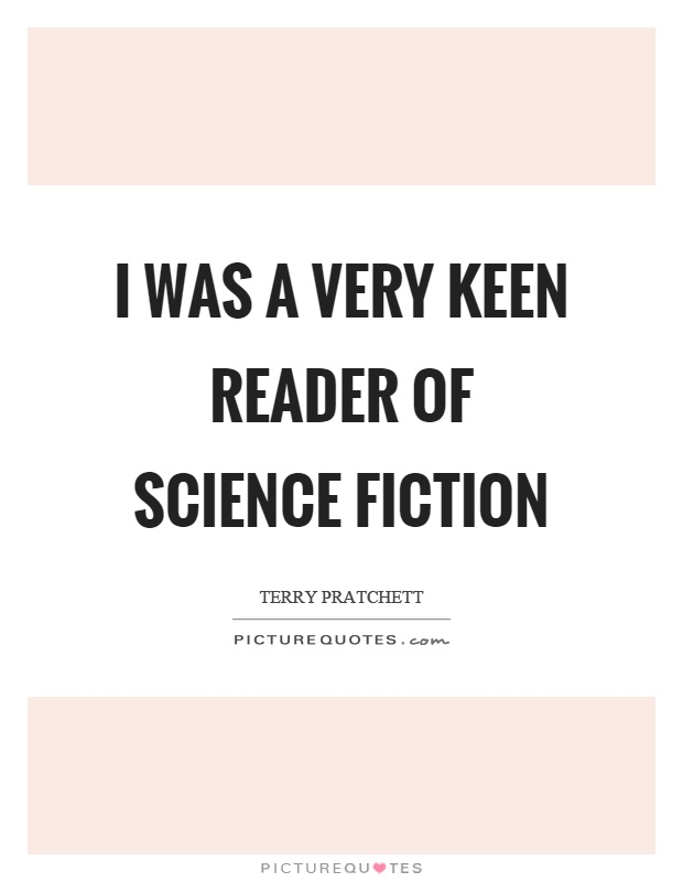 I was a very keen reader of science fiction Picture Quote #1