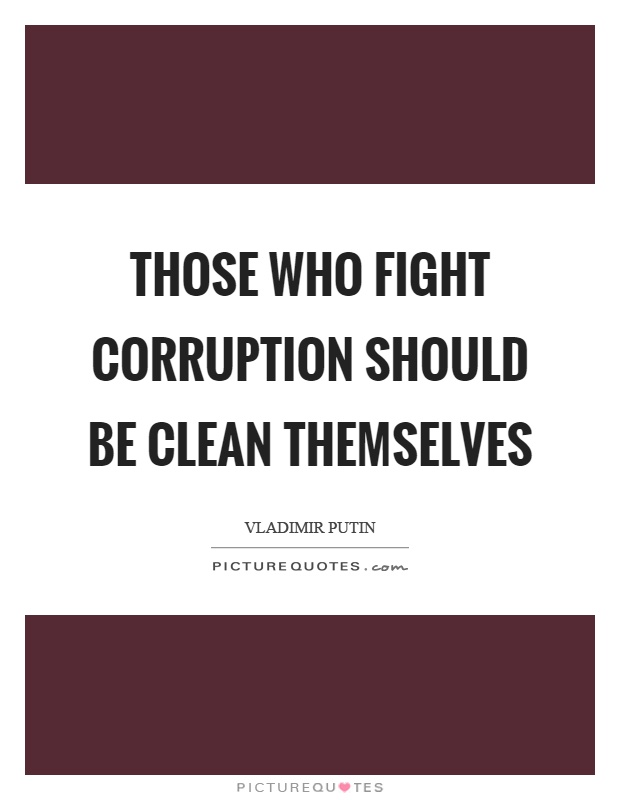 Those who fight corruption should be clean themselves Picture Quote #1