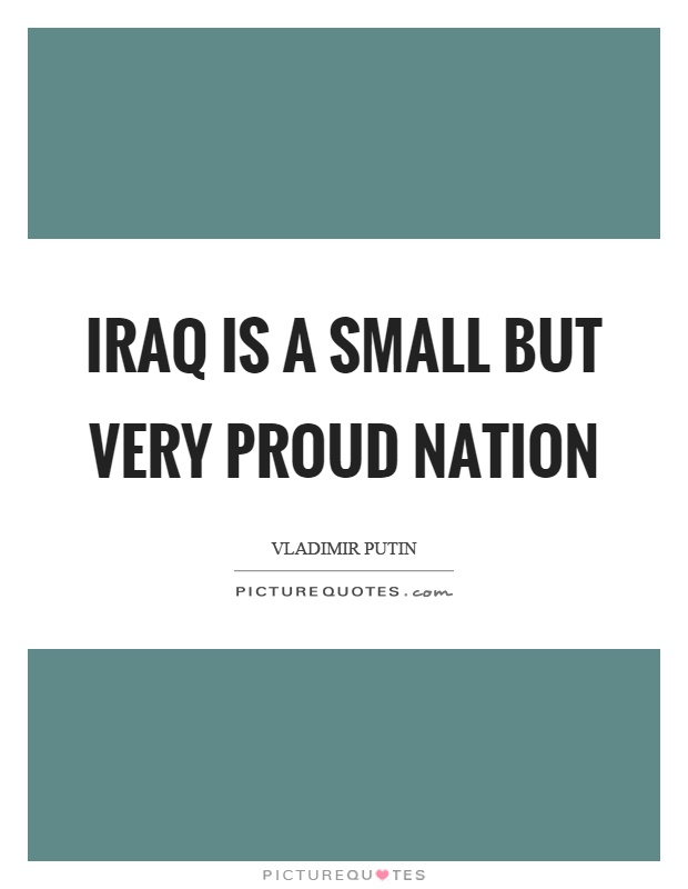 Iraq is a small but very proud nation Picture Quote #1