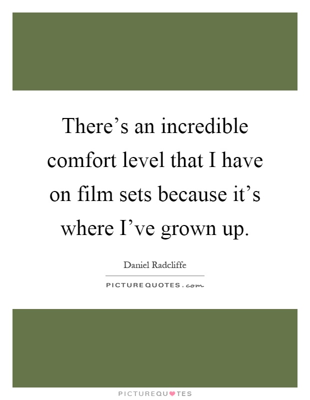 There's an incredible comfort level that I have on film sets because it's where I've grown up Picture Quote #1