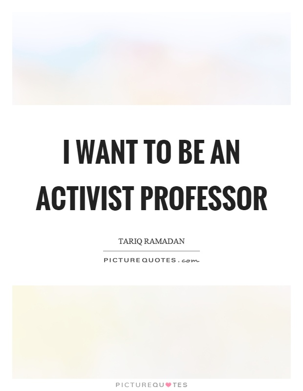 I want to be an activist professor Picture Quote #1