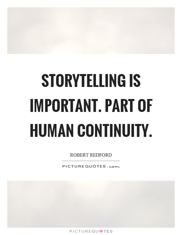 Storytelling is important. Part of human continuity Picture Quote #1