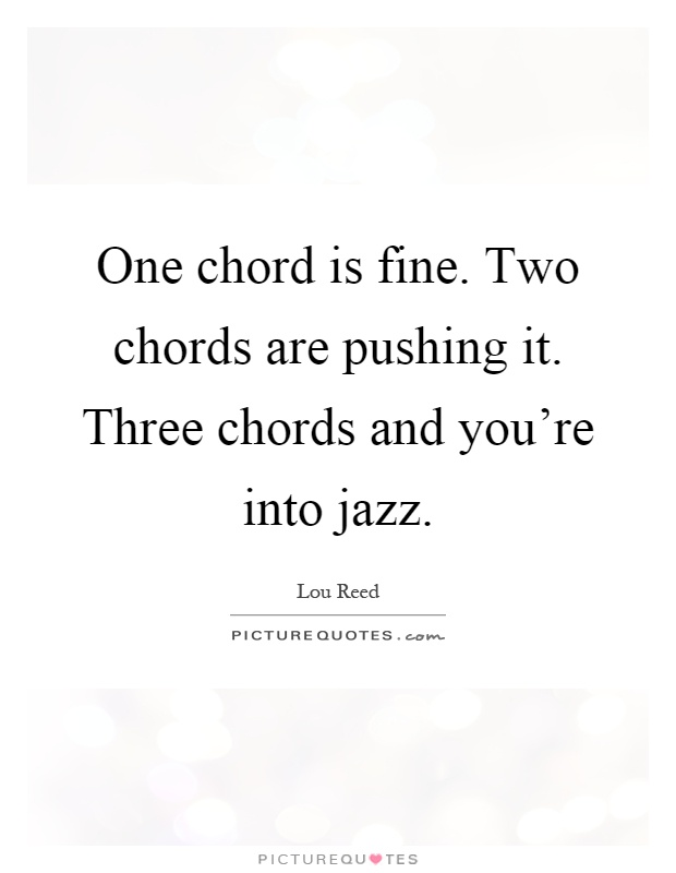One Chord Is Fine Two Chords Are Pushing It Three Chords And
