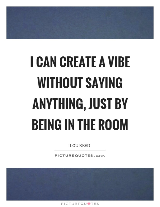 I can create a vibe without saying anything, just by being in the room Picture Quote #1