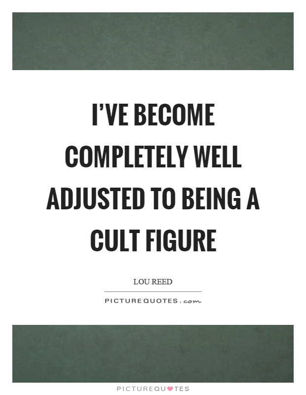I've become completely well adjusted to being a cult figure Picture Quote #1