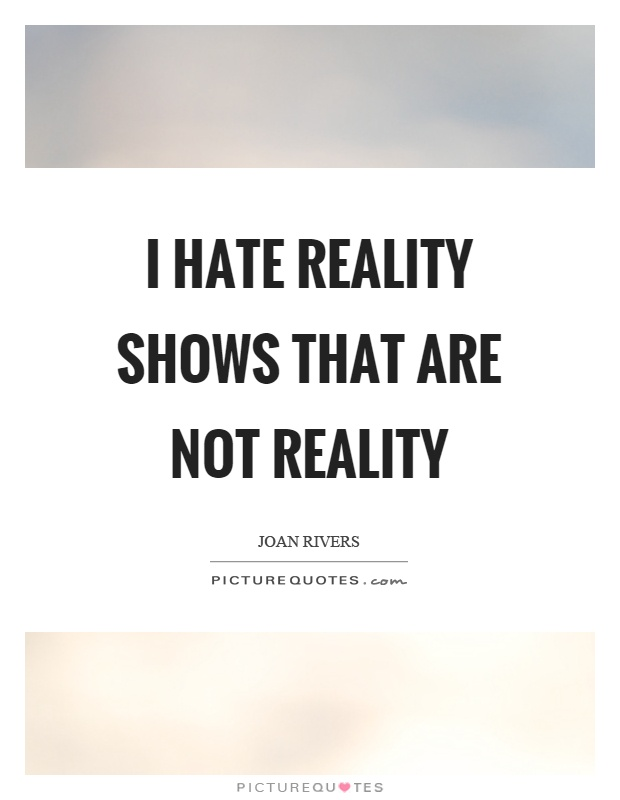 I hate reality shows that are not reality Picture Quote #1