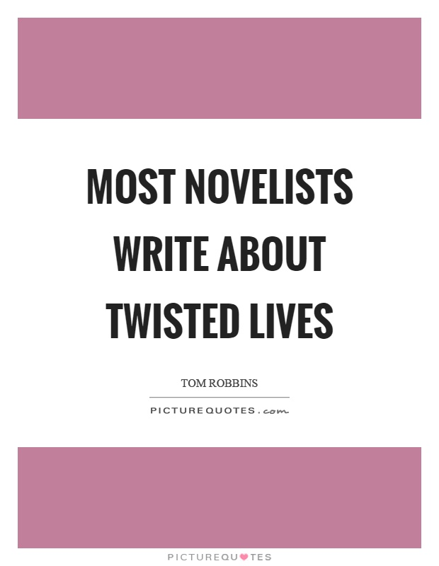 Most novelists write about twisted lives Picture Quote #1