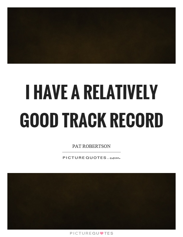 I have a relatively good track record Picture Quote #1