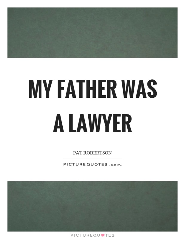 My father was a lawyer Picture Quote #1