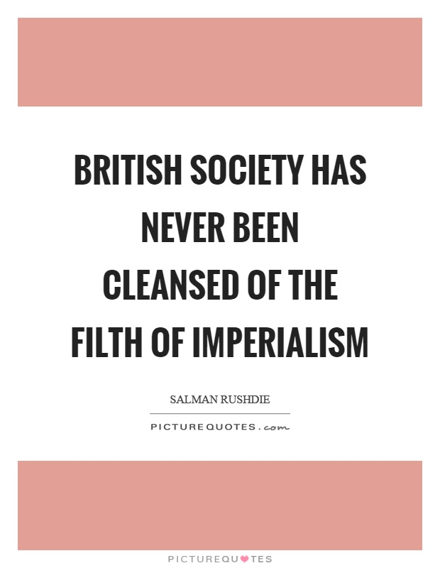 British society has never been cleansed of the filth of imperialism Picture Quote #1