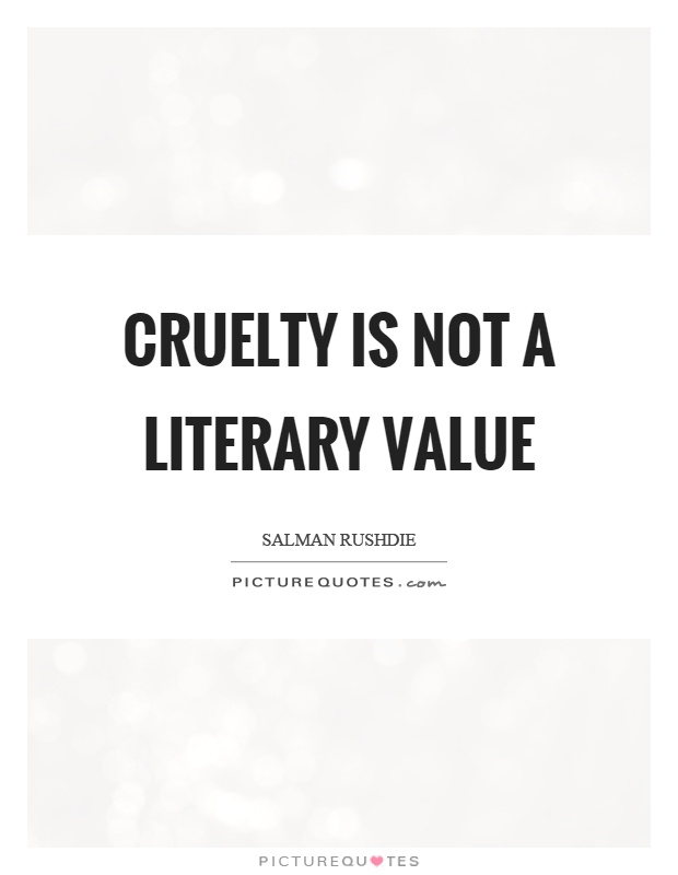 Cruelty is not a literary value Picture Quote #1