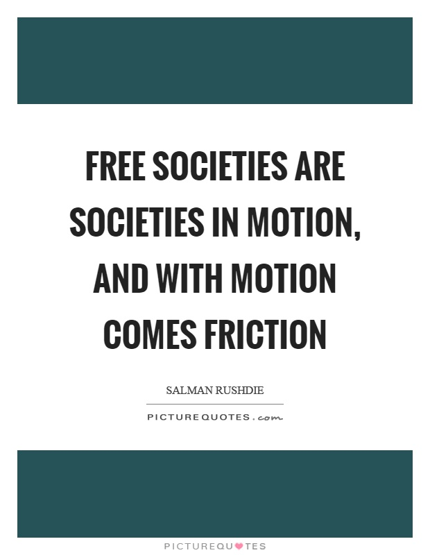 Free societies are societies in motion, and with motion comes friction Picture Quote #1