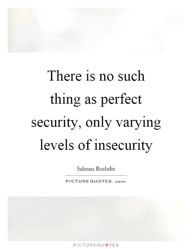 There is no such thing as perfect security, only varying levels of insecurity Picture Quote #1