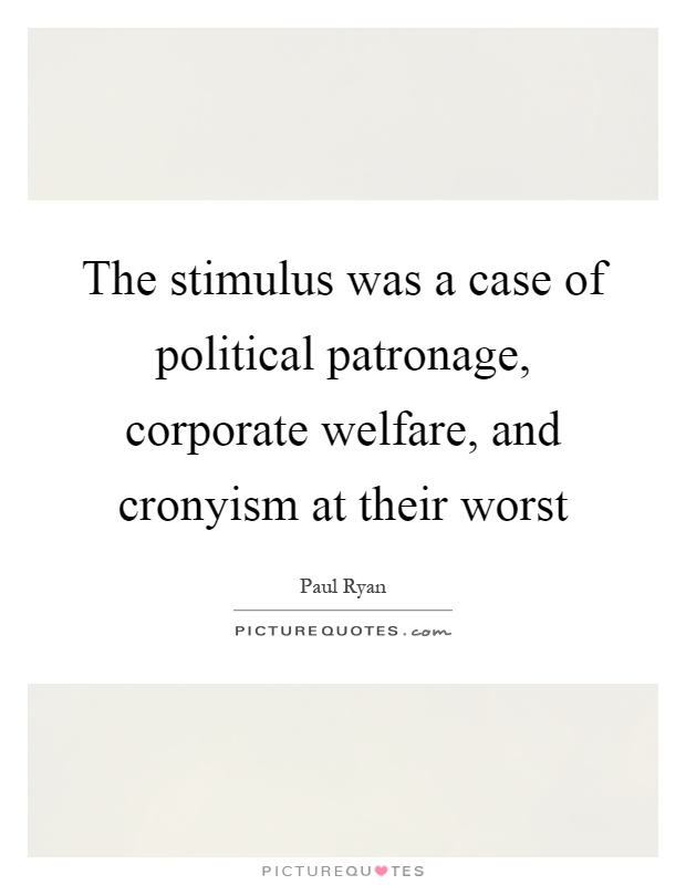 The stimulus was a case of political patronage, corporate welfare, and cronyism at their worst Picture Quote #1