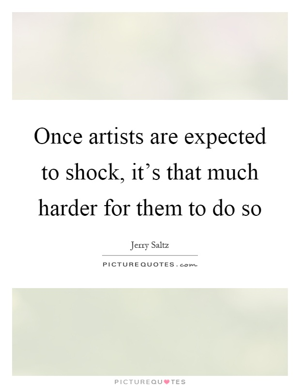Once artists are expected to shock, it's that much harder for them to do so Picture Quote #1