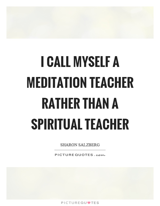 I call myself a meditation teacher rather than a spiritual teacher Picture Quote #1