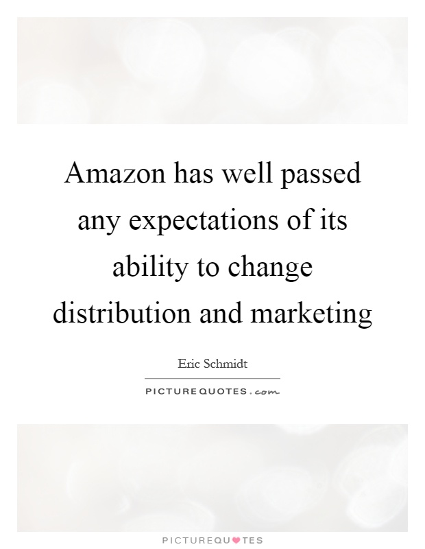 Amazon has well passed any expectations of its ability to change distribution and marketing Picture Quote #1