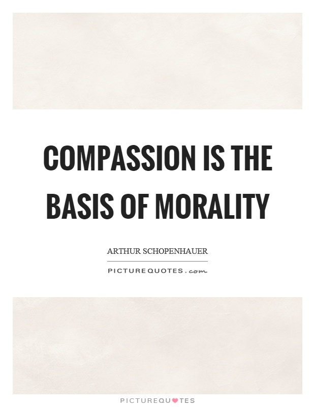 Compassion is the basis of morality Picture Quote #1