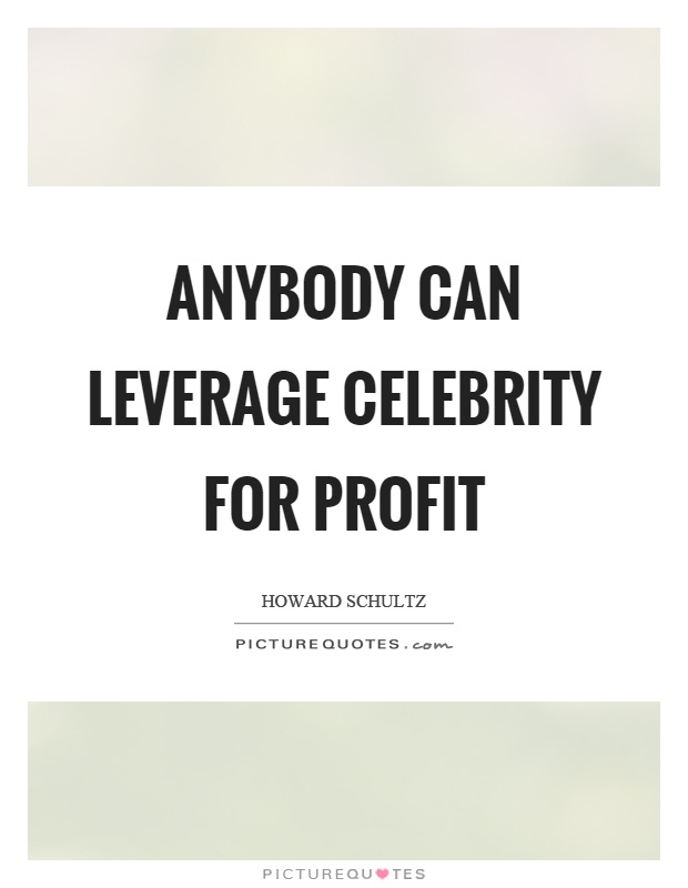 Anybody can leverage celebrity for profit Picture Quote #1