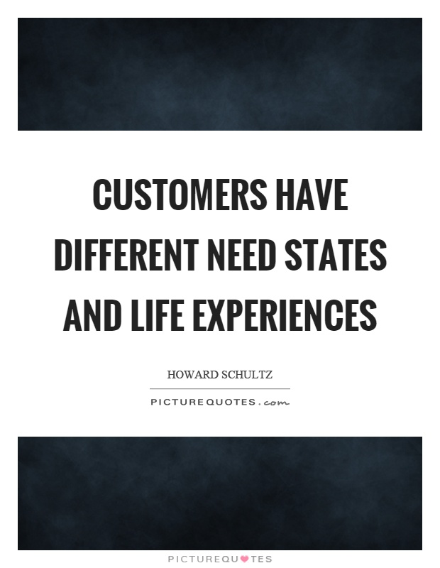 Customers have different need states and life experiences Picture Quote #1