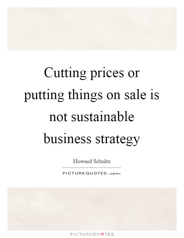 Cutting prices or putting things on sale is not sustainable business strategy Picture Quote #1