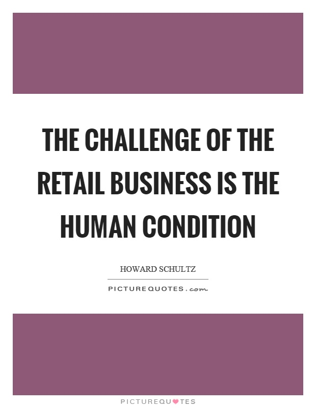 The challenge of the retail business is the human condition Picture Quote #1