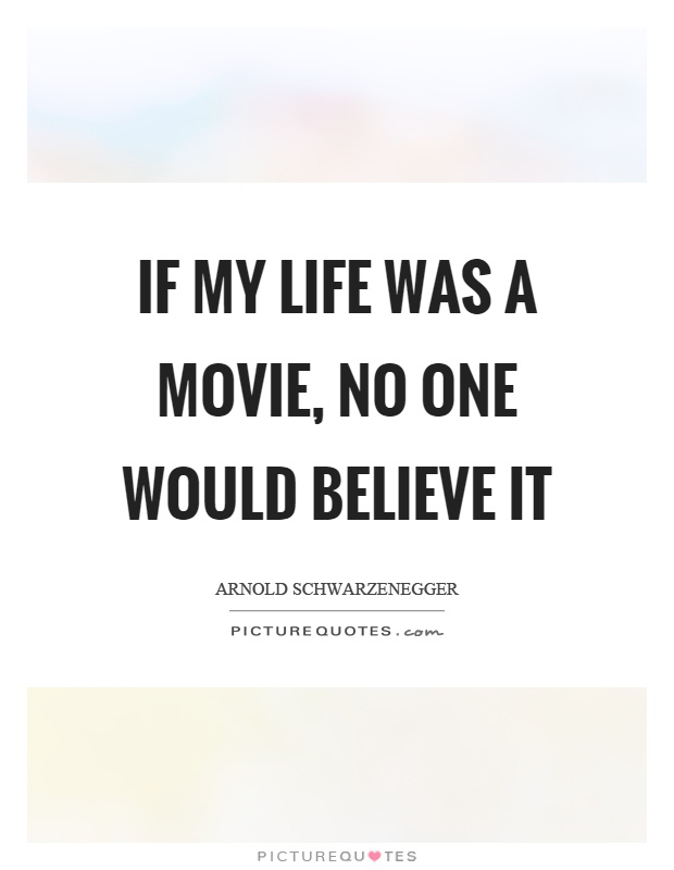 If my life was a movie, no one would believe it Picture Quote #1