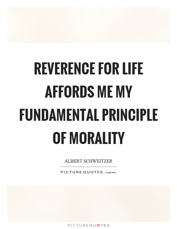 Reverence for life affords me my fundamental principle of morality Picture Quote #1