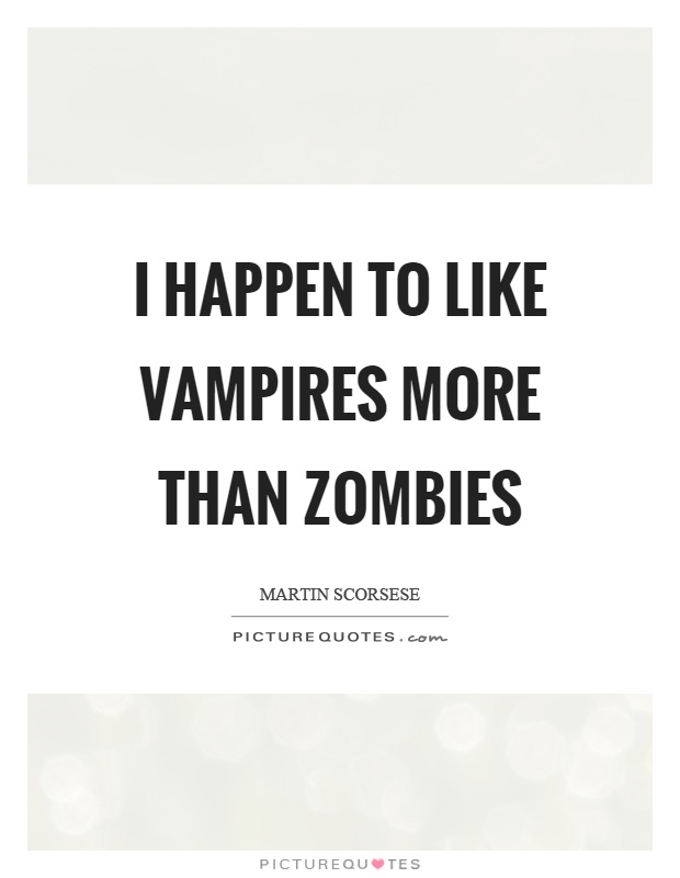 I happen to like vampires more than zombies Picture Quote #1