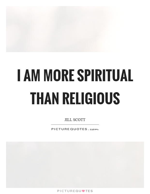 I am more spiritual than religious Picture Quote #1