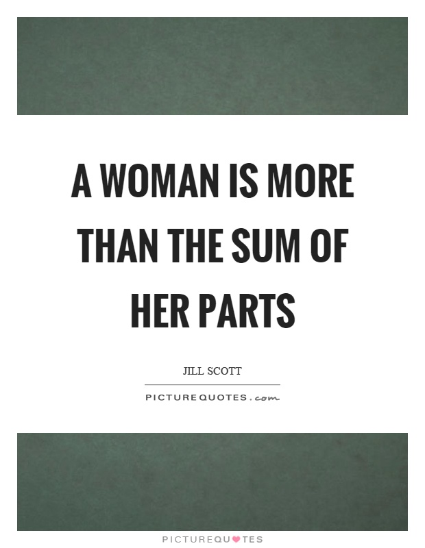 A woman is more than the sum of her parts Picture Quote #1