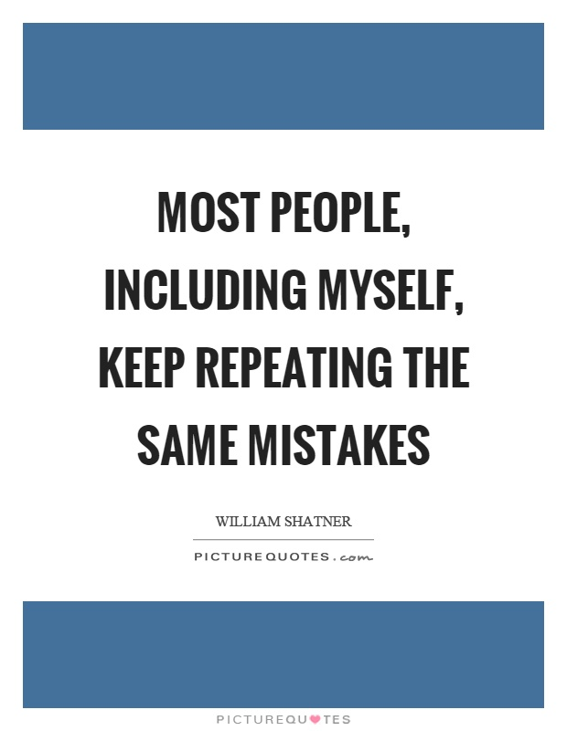 Most people, including myself, keep repeating the same mistakes Picture Quote #1