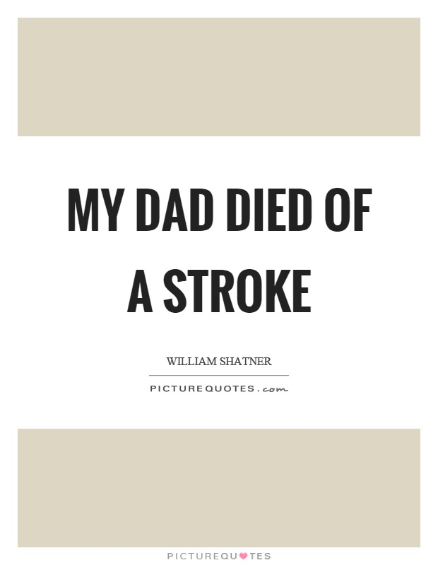 My dad died of a stroke Picture Quote #1