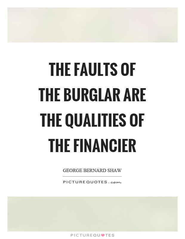 The faults of the burglar are the qualities of the financier Picture Quote #1