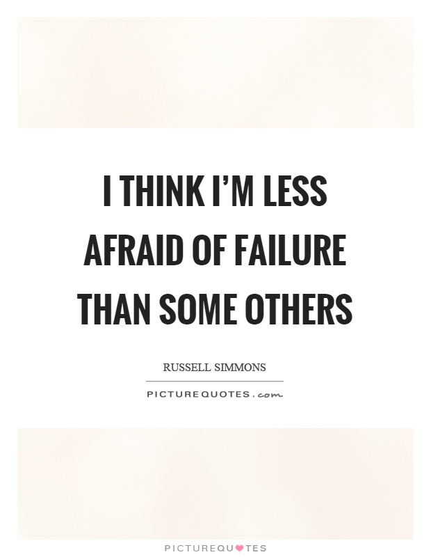 I think I'm less afraid of failure than some others Picture Quote #1