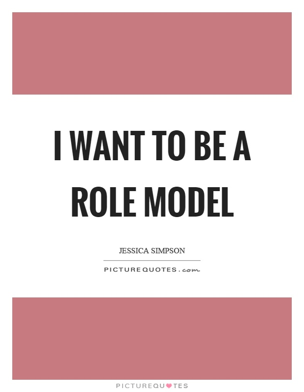 I want to be a role model Picture Quote #1