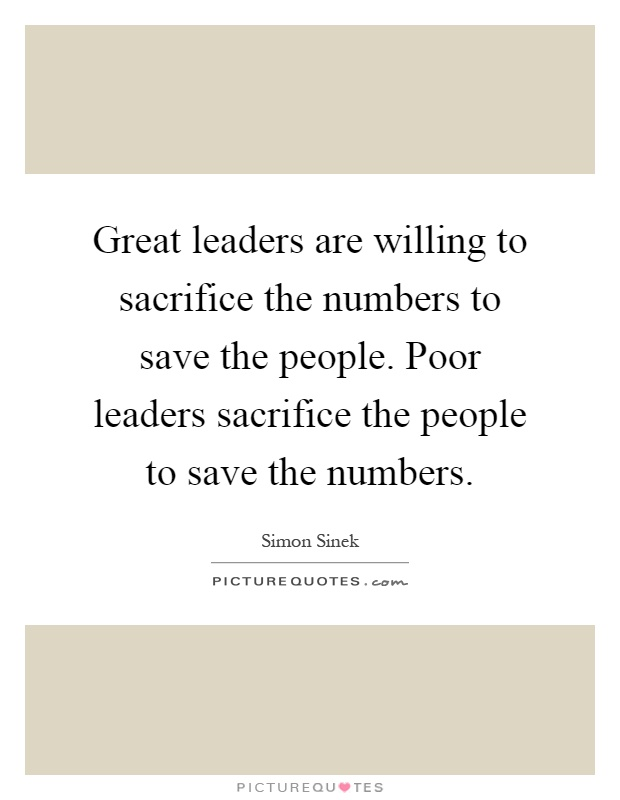 Great leaders are willing to sacrifice the numbers to save ...