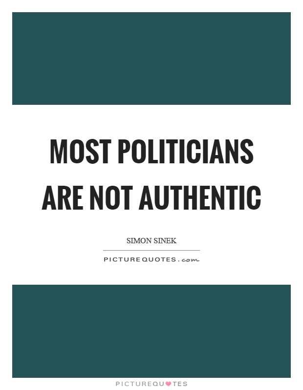 Most politicians are not authentic Picture Quote #1